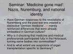 seminar medicine gone mad nazis nuremburg and national identity