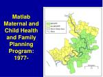 matlab maternal and child health and family planning program 1977