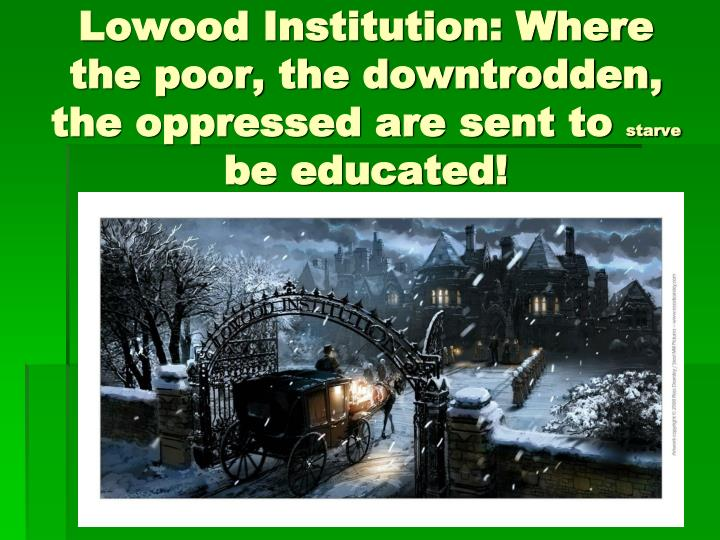 Lowood Institution: Where the poor, the downtrodden, the oppressed are sent to