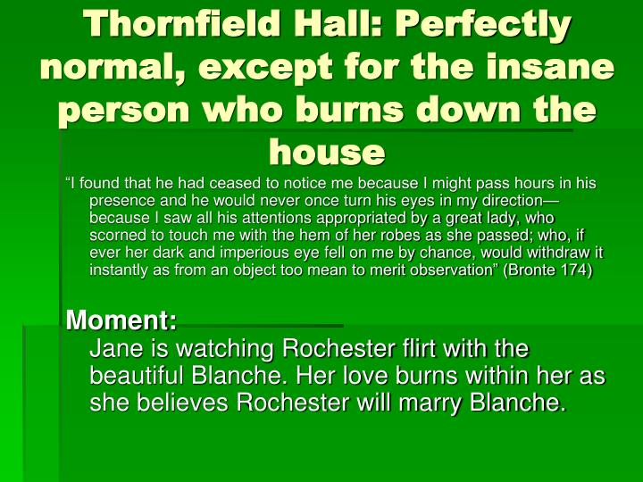 Thornfield Hall: Perfectly normal, except for the insane person who burns down the house