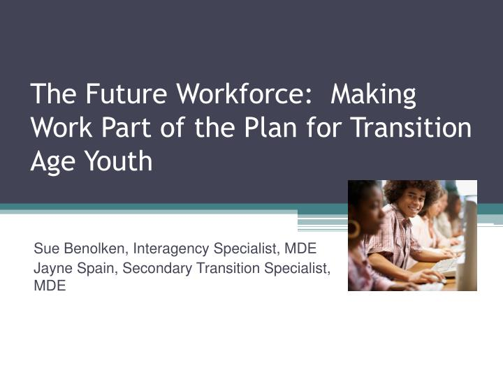 the future workforce making work part of the plan for transition age youth n.