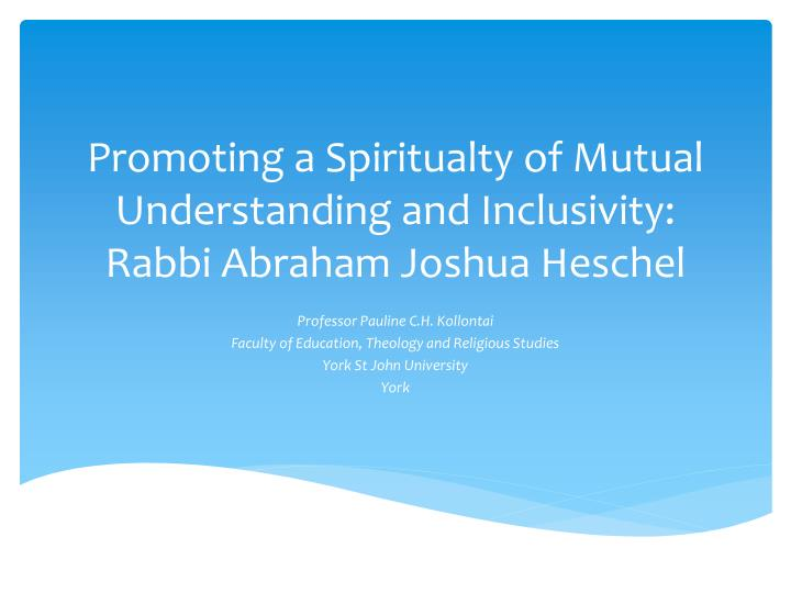 promoting a spiritualty of mutual understanding and inclusivity rabbi abraham joshua heschel
