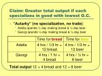 claim greater total output if each specializes in good with lowest o c