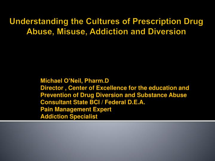 understanding the cultures of prescription drug abuse misuse addiction and diversion n.