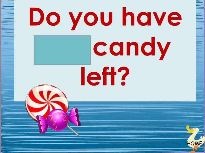 Do you have any candy left?