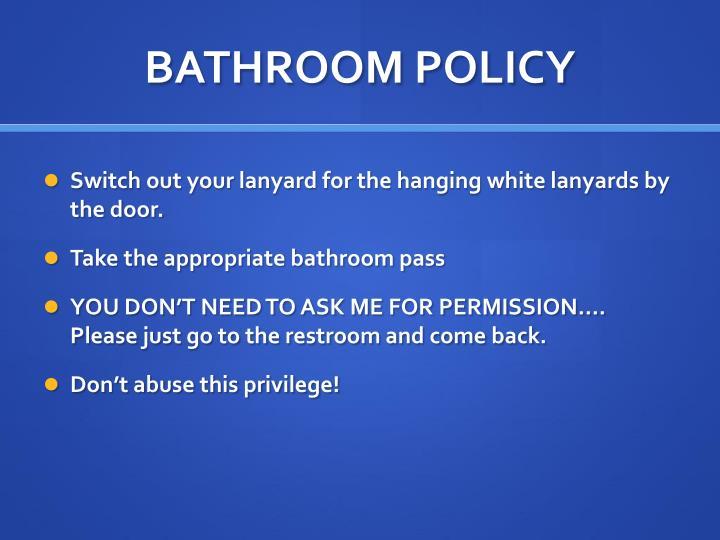 BATHROOM POLICY