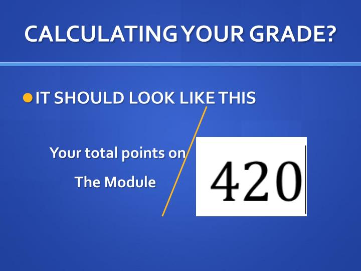 CALCULATING YOUR GRADE?