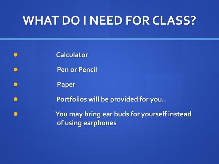 WHAT DO I NEED FOR CLASS?