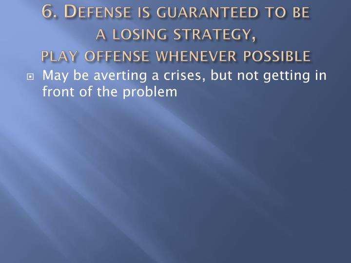 6. Defense is guaranteed to be