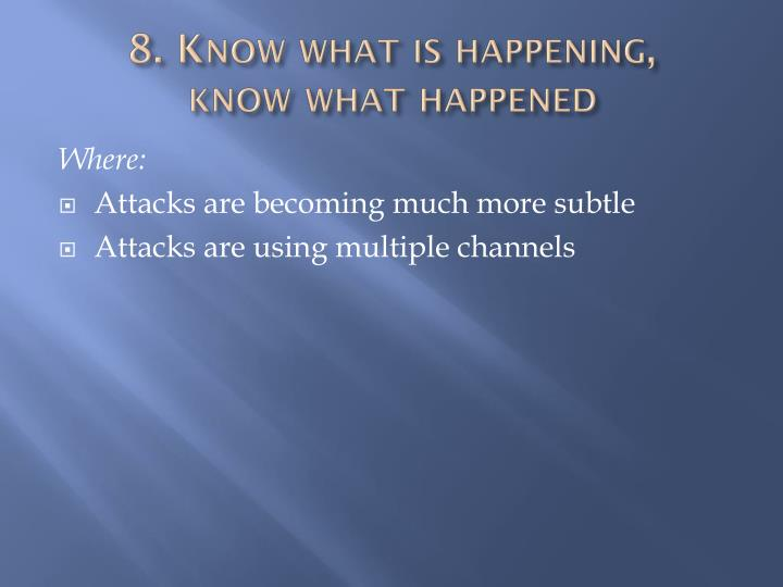 8. Know what is happening,