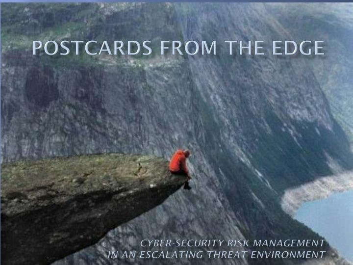 Postcards from the edge cyber security risk management in an escalating threat environment