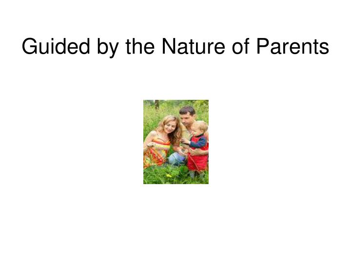 guided by the nature of parents n.