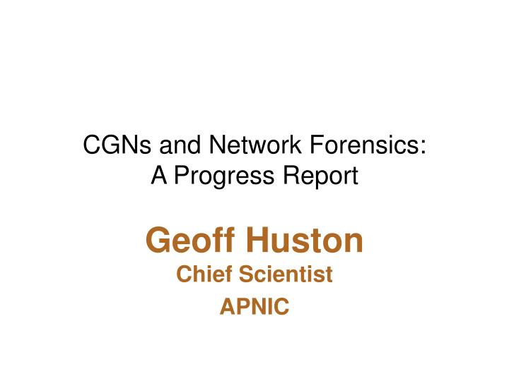 cgns and network forensics a progress report n.