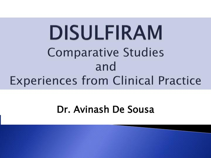 Disulfiram comparative studies and experiences from clinical practice