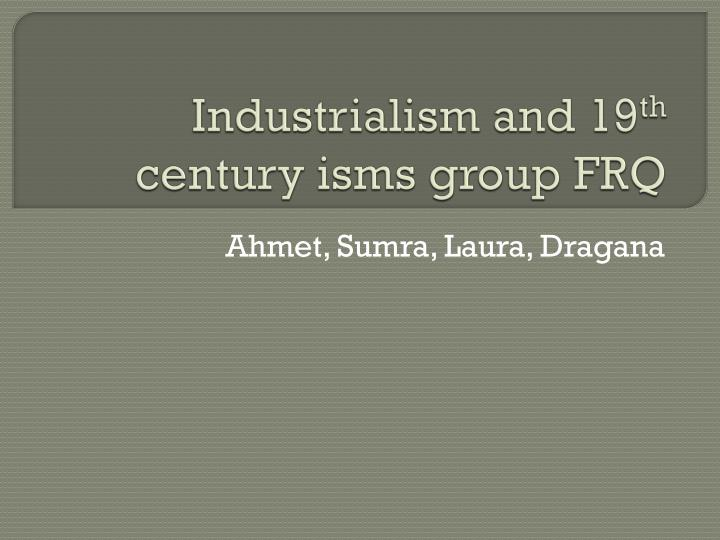 industrialism and 19 th century isms group frq n.