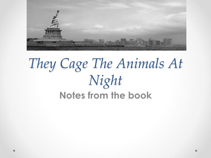 they cage the animals at night essay questions They cage the animals at night: they cage the animals at night - quiz for edhelpercom subscribers - sign up now by clicking here  essay questions or writing prompts.