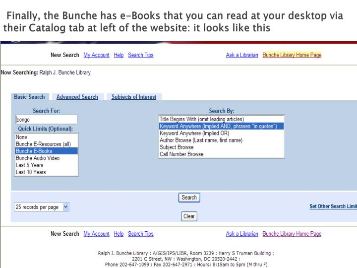 Finally, the Bunche has e-Books that you can read at your desktop via     their Catalog tab at left of the website: it looks like this
