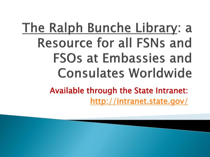 The ralph bunche library a resource for all fsns and fsos at embassies and consulates worldwide