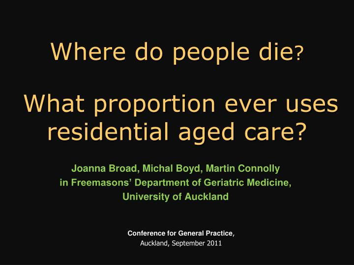 where do people die what proportion ever uses residential aged care n.
