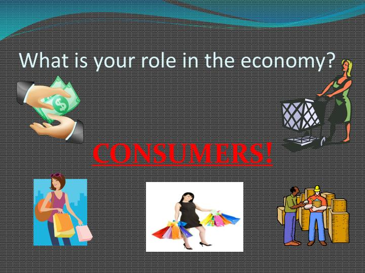 What is your role in the economy?