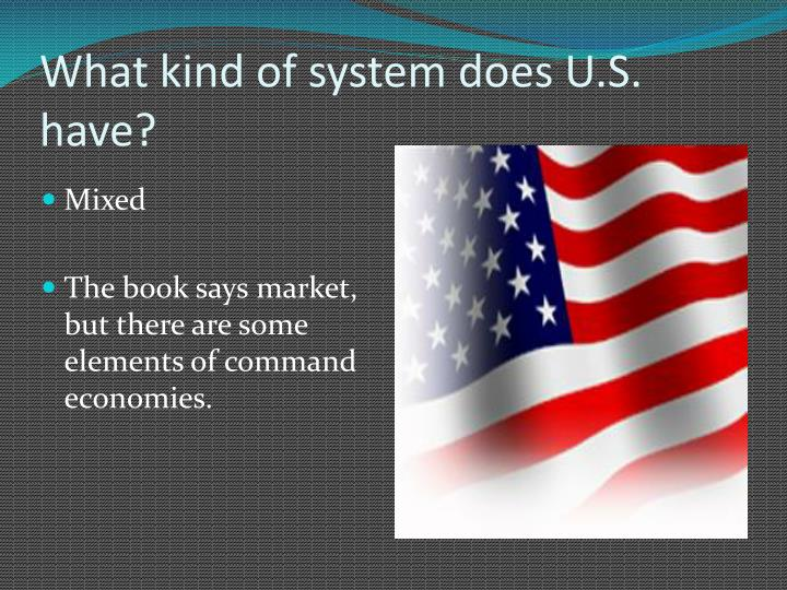 What kind of system does U.S. have?