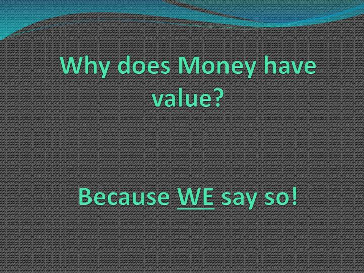 Why does Money have value?