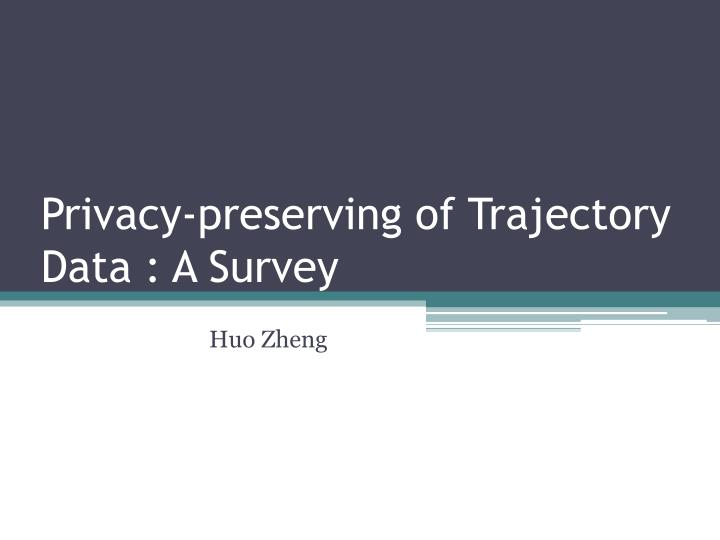 privacy p reserving of trajectory data a survey n.