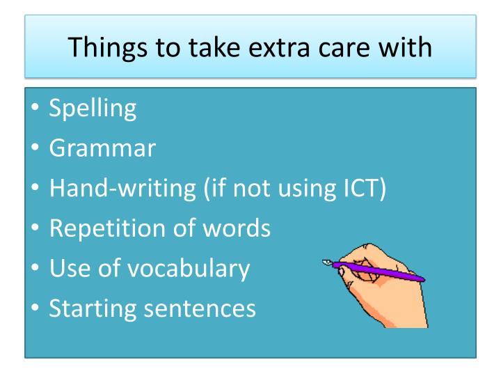 Things to take extra care with