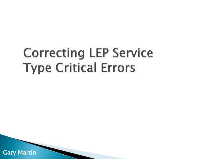 Correcting LEP Service Type Critical Errors