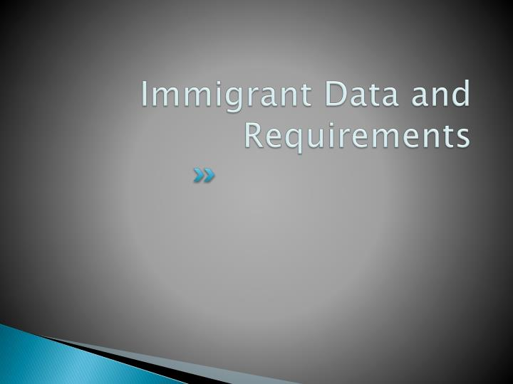 Immigrant Data and Requirements