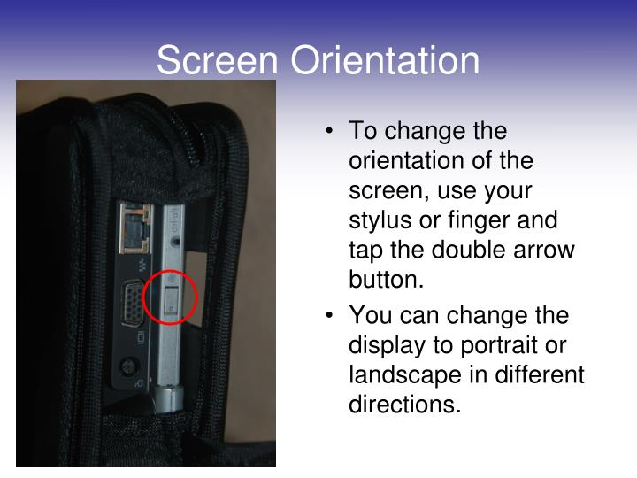 To change the orientation of the screen, use your