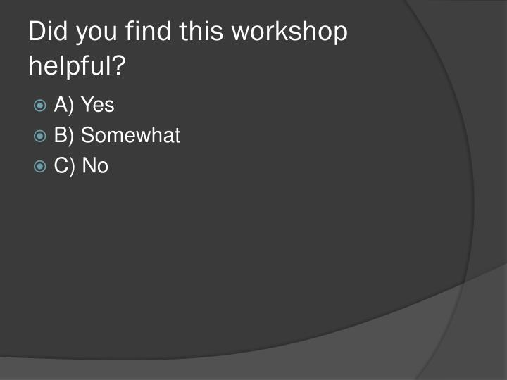 Did you find this workshop helpful?