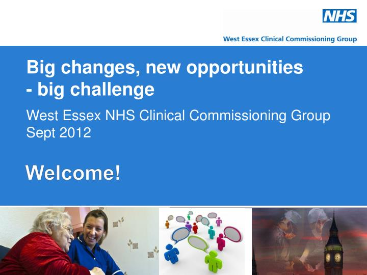 big changes new opportunities big challenge west essex nhs clinical commissioning group sept 2012 n.