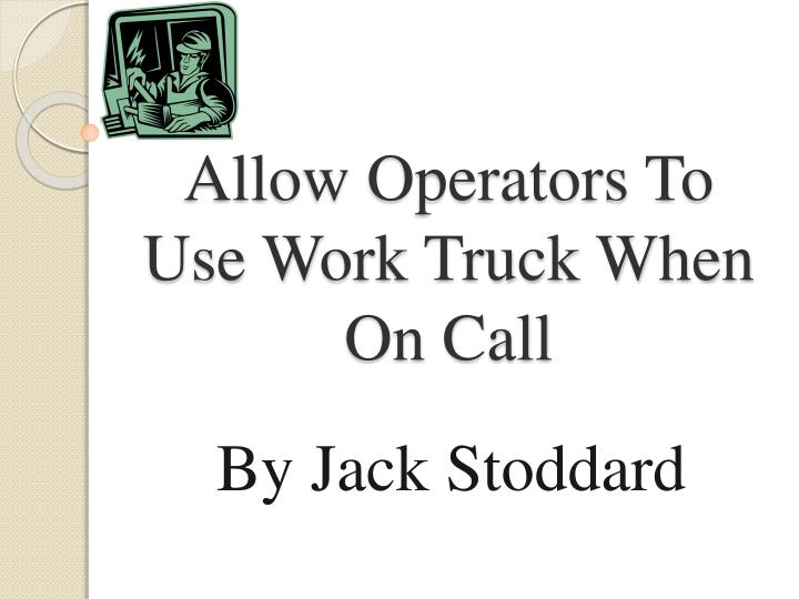 allow operators to use work truck when on call n.