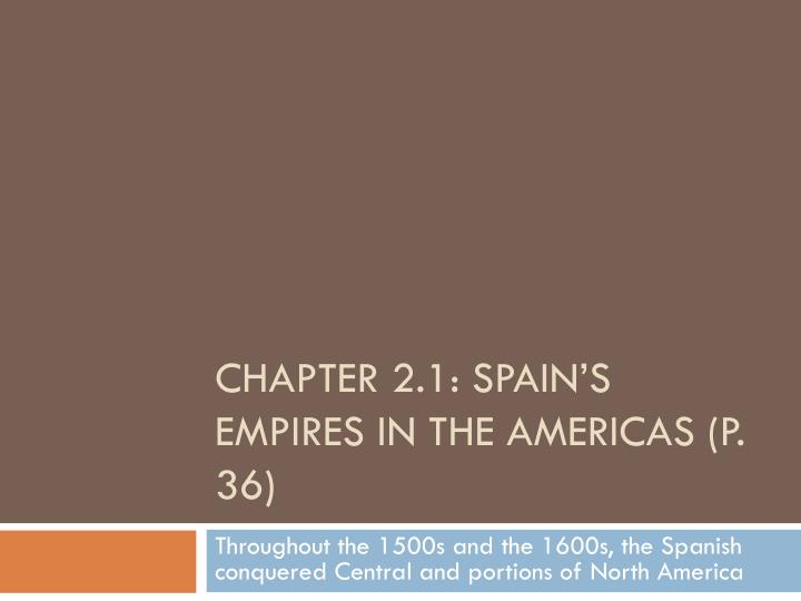 chapter 2 1 spain s empires in the americas p 36 n.