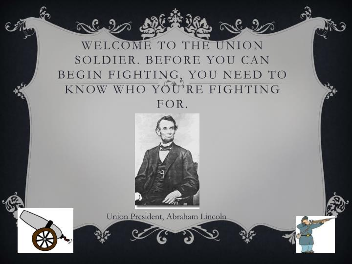 Welcome to the Union Soldier. Before you can begin fighting, you need to know who you're fighting for.