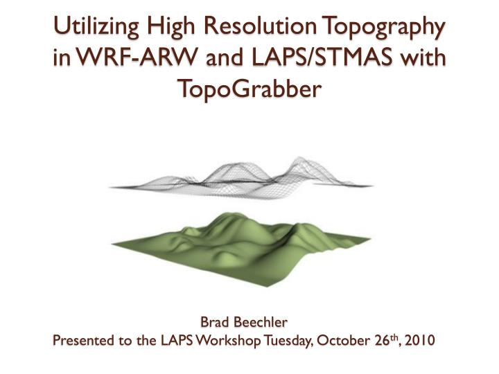 utilizing high resolution topography in wrf arw and laps stmas with topograbber n.