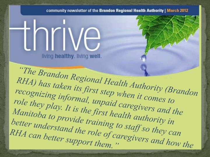 """""""The Brandon Regional Health Authority (Brandon RHA) has taken its first step when it comes to recognizing informal, unpaid caregivers and the role they play. It is the first health authority in Manitoba to provide training to staff so they can better understand the role of caregivers and how the RHA can better support them."""""""
