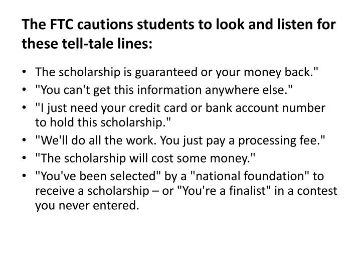 The FTC cautions students to look and listen for these tell-tale lines: