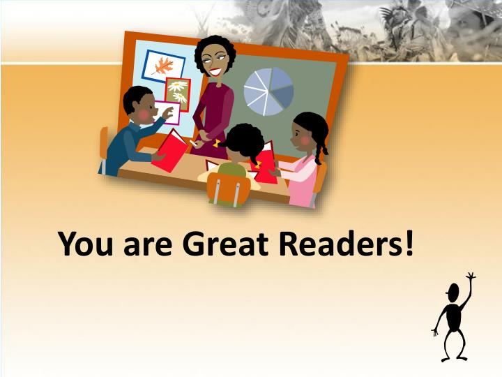 You are Great Readers!