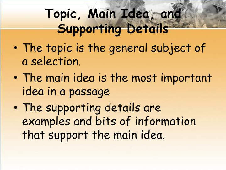 Topic, Main Idea, and Supporting Details