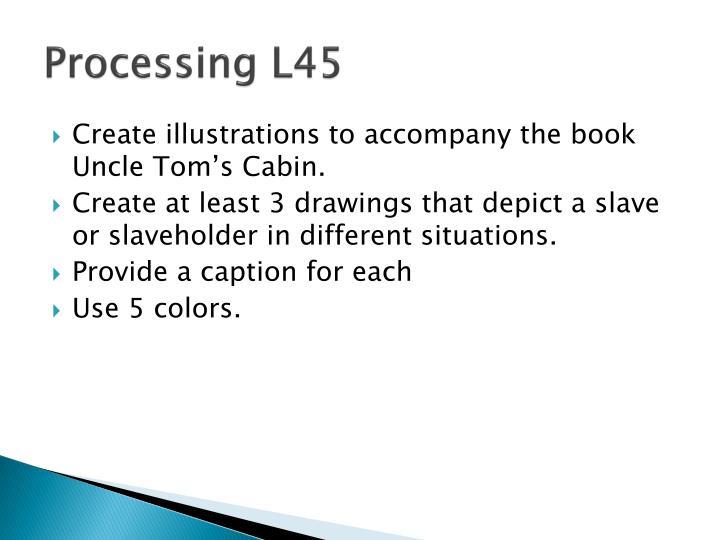 Processing L45