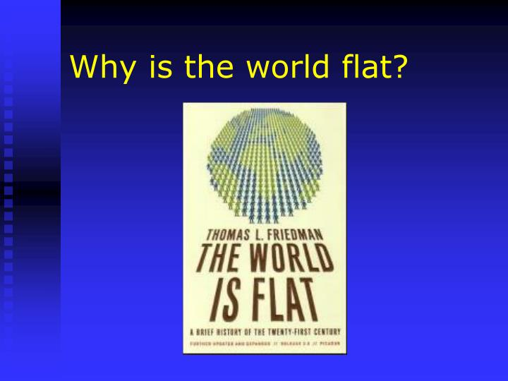 Why is the world flat?