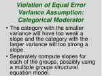 violation of equal error variance assumption categorical moderator