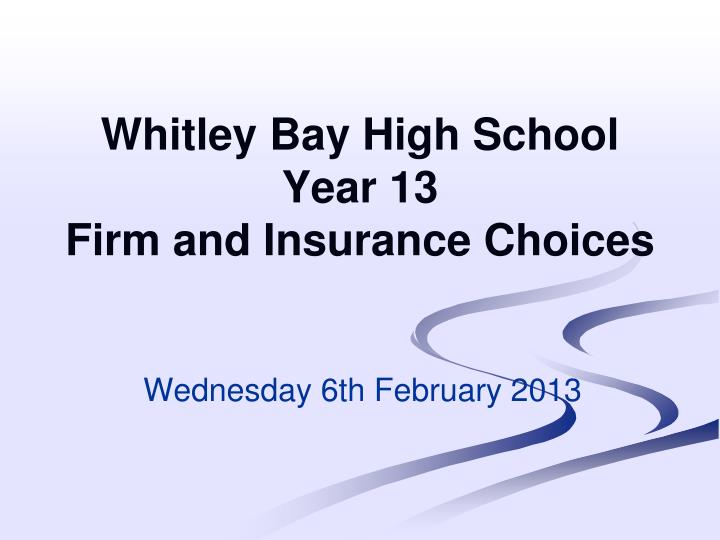 whitley bay high school year 13 firm and insurance choices n.