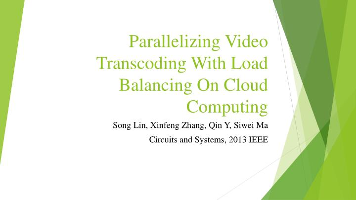 parallelizing video transcoding with load balancing on cloud computing n.