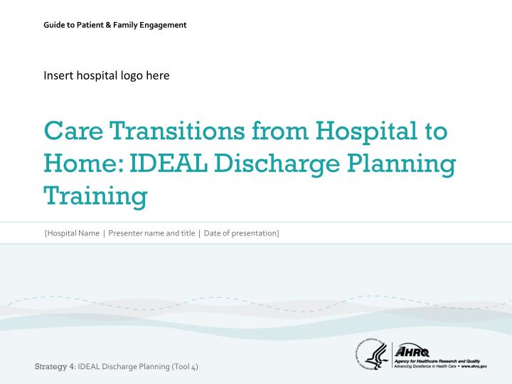 Insert hospital logo here care transitions from hospital to home ideal discharge planning training