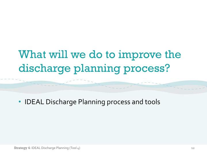 What will we do to improve the discharge planning process?