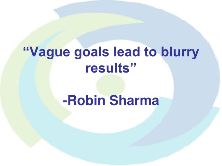 """""""Vague goals lead to blurry results"""""""