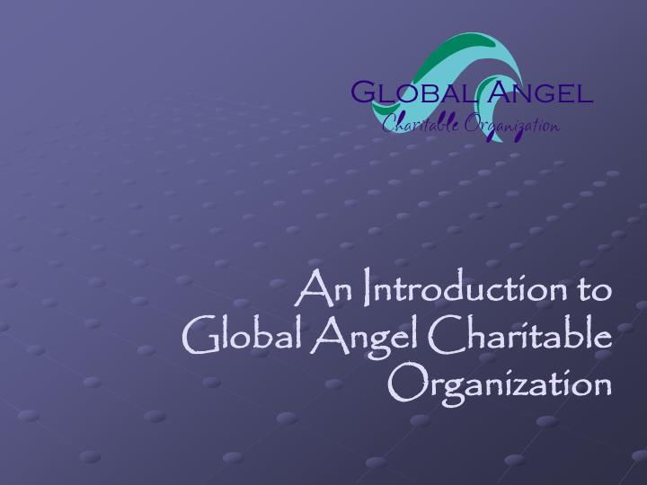 an introduction to global angel charitable organization n.